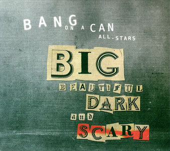 Bang On A Can All-Stars - Big Beautiful Dark and Scary (2011) 2CDs