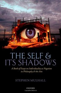 The Self and its Shadows: A Book of Essays on Individuality as Negation in Philosophy and the Arts (repost)