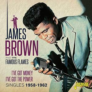James Brown, The Famous Flames - I've Got Money, I've Got the Power (Singles 1958-1962) (2019)