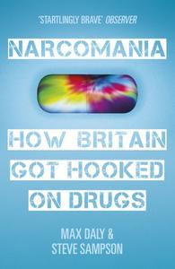 Narcomania How Britain Got Hooked On Drugs