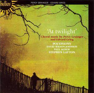 Polyphony, Stephen Layton - 'At Twilight': Choral music by Percy Grainger and Edvard Grieg (1995) Reissue 2006