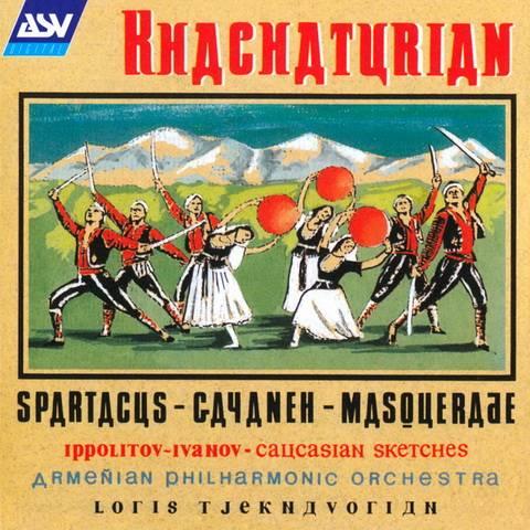 Aram Khachaturian: Spartacus; Gayaneh; Masquerade; Mikhail Ippolitov-Ivanov: Caucasian  Sketches (Tjeknavorian)