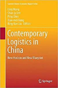 Contemporary Logistics in China: New Horizon and New Blueprint (Current Chinese Economic Report Series) [Repost]