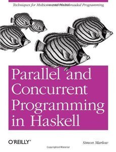 Parallel and Concurrent Programming in Haskell: Techniques for Multicore and Multithreaded Programming (Repost)