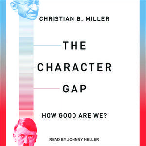 «The Character Gap: How Good Are We?» by Christian B. Miller