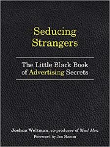 Seducing Strangers: How to Get People to Buy What You're Selling (The Little Black Book of Advertising Secrets)