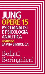 Carl Gustav Jung - Opere 15. Psicoanalisi e psicologia analitica (2015) [Repost]