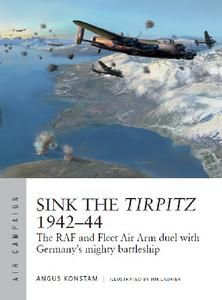 Sink the Tirpitz 1942-44: The RAF and Fleet Air Arm duel with Germany's mighty battleship (Osprey Air Campaign 7)