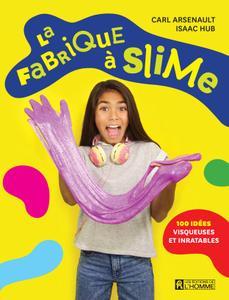 "Carl Arsenault, Isaac Hub, ""La fabrique à slime"""