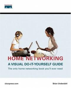 Home Networking A Visual Do-It-Yourself Guide