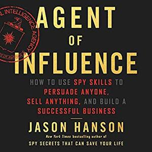 Agent of Influence: How to Use Spy Skills to Persuade Anyone, Sell Anything, and Build a Successful Business [Audiobook]