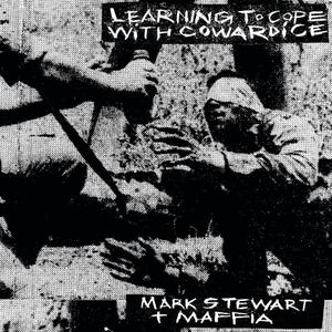 Mark Stewart & Maffia - Learning To Cope With Cowardice / The Lost Tapes (2019)