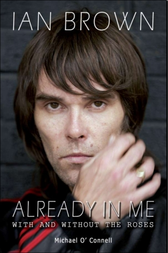 Ian Brown: Already in Me: With and Without the Roses (repost)