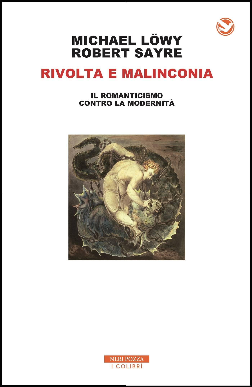 Michael Lowy, Robert Sayre - Rivolta e malinconia. Il romanticismo contro la modernità