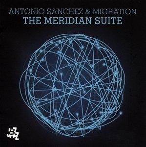 Antonio Sanchez & Migration - The Meridian Suite (2015) {CamJazz}