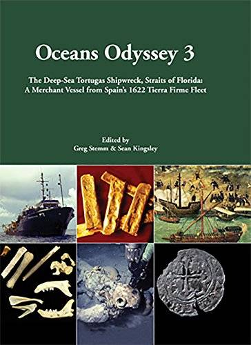 Oceans Odyssey 3. The Deep-Sea Tortugas Shipwreck, Straits of Florida: A Merchant Vessel from Spain's 1622 Tierra Firme Fleet