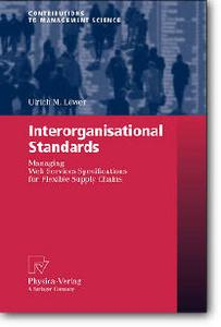 Ulrich M. Lцwer, «Interorganisational Standards : Managing Web Services Specifications for Flexible Supply Chains»