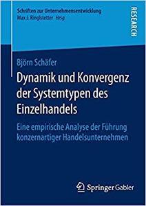 Dynamik und Konvergenz der Systemtypen des Einzelhandels: Eine empirische Analyse der Führung konzernartiger Handelsunternehmen