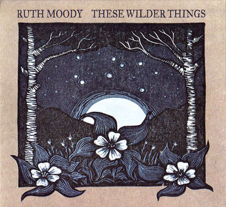 Ruth Moody feat Mark Knopfler - These Wilder Things (2013) [Re-Up]