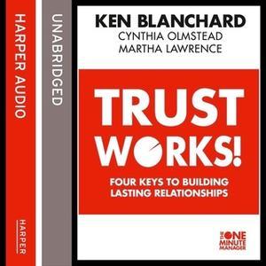 «Trust Works» by Ken Blanchard,Martha Lawrence,Cynthia Olmstead