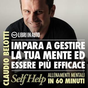 «Impara a gestire la tua mente ed essere più efficace» by Claudio Belotti
