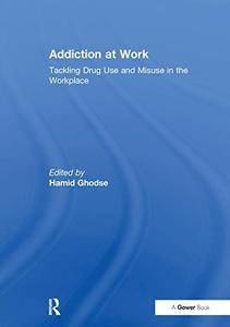 Addiction at Work: Tackling Drug Use and Misuse in the Workplace