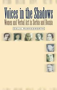 Voices in the Shadows: Women and Verbal Art in Serbia and Bosnia