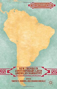 New Trends in Contemporary Latin American Narrative: Post-National Literatures and the Canon (repost)