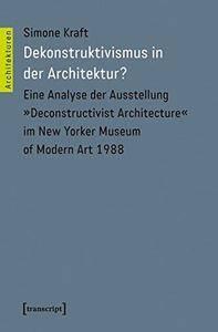 Dekonstruktivismus in der Architektur? Eine Analyse der Ausstellung »Deconstructivist Architecture« im New Yorker Museum of Mod