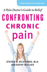 Confronting Chronic Pain: A Pain Doctor's Guide to Relief (Johns Hopkins Press Health)