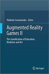 Augmented Reality Games II: The Gamification of Education, Medicine and Art (repost)