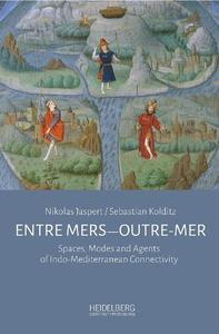 Entre mers—Outre-mer : Spaces, Modes and Agents of Indo-Mediterranean Connectivity by Jaspert, Nikolas