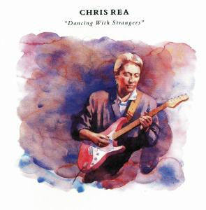 Chris Rea - Dancing With Strangers (1987) [2CD Reissue 2019]