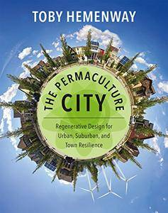 The Permaculture City: Regenerative Design for Urban, Suburban, and Town Resilience (repost)