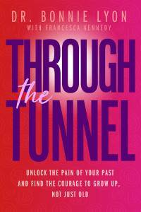 Through the Tunnel: Unlock the Pain of Your Past and Find the Courage to Grow Up, Not Just Old