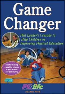Game Changer: Phil Lawler's Crusade to Help Children by Improving Physical Education [Repost]