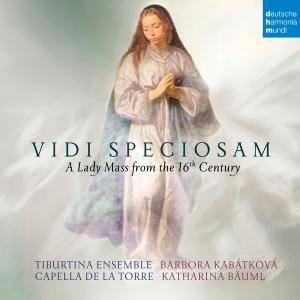 Capella de la Torre - Vidi Speciosam - A Lady Mass from the 16th Century (2018)