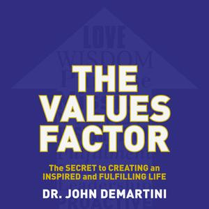 «The Values Factor: The Secret to Creating an Inspired and Fulfilling Life» by John F. Demartini