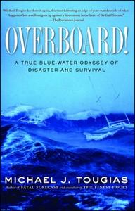 «Overboard!: A True Blue-water Odyssey of Disaster and Survival» by Michael J. Tougias