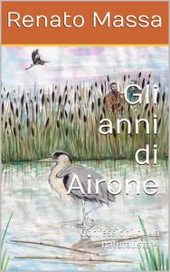 Renato Massa - Gli anni di Airone. Confessioni di un naturalista 4 (2013)