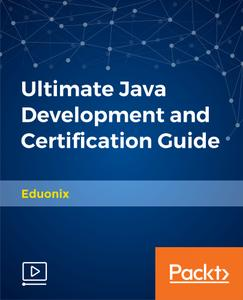 Ultimate Java Development and Certification Guide [Updated]