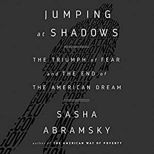 Jumping at Shadows: The Triumph of Fear and the End of the American Dream [Audiobook]