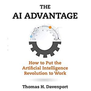 The AI Advantage: How to Put the Artificial Intelligence Revolution to Work [Audiobook]
