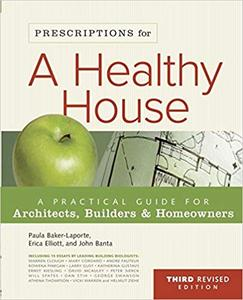 Prescriptions for a Healthy House, 3rd Edition: A Practical Guide for Architects, Builders & Homeowners