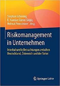 Risikomanagement in Unternehmen: Interkulturelle Betrachtungen zwischen Deutschland, Österreich und der Türkei  [Repost]