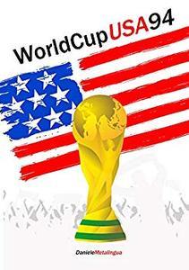 Word Cup USA 1994 - Quando il calcio sbarcò negli Stati Uniti: Storie e racconti di protagonisti dimenticati