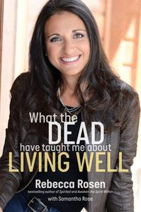 «What the Dead Have Taught Me About Living Well» by Rebecca Rosen,Samantha Rose