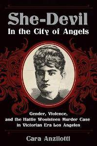 She-Devil in the City of Angels: Gender, Violence, and the Hattie Woolsteen Murder Case in Victorian Era Los Angeles