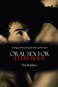 Oral Sex for Every Body: Giving and Receiving for Men and Women