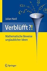 Verblüfft?!: Mathematische Beweise unglaublicher Ideen
